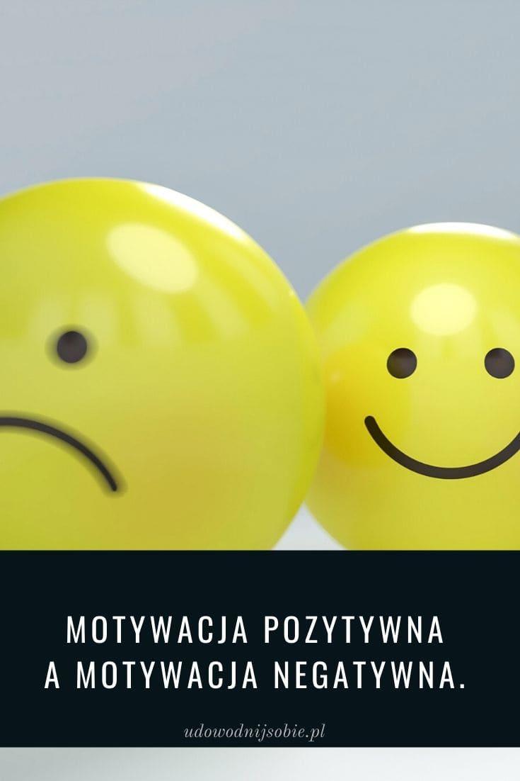 Motywacja pozytywna a motywacja negatywna.