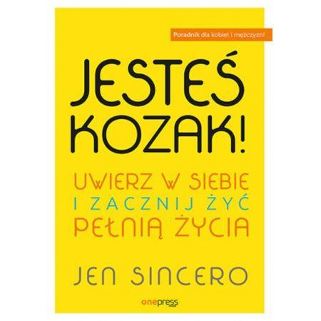 Jen Sincero  Jesteś kozak! Uwierz w siebie i zacznij żyć pełnią życia książka
