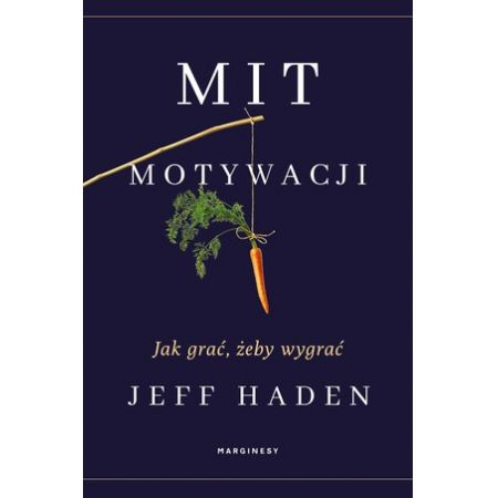 Jeff Haden Mit motywacji Jak grać, żeby wygrać książka