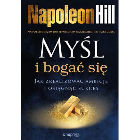 Napoleon Hill Myśl i bogać się