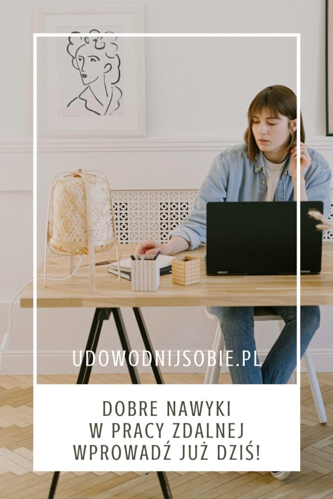 Dobre nawyki w pracy zdalnej jak skutecznie pracować z domu?