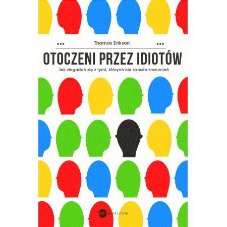 Thomas Erikson Otoczeni przez idiotów Jak dogadać się z tymi, których nie sposób zrozumieć książka