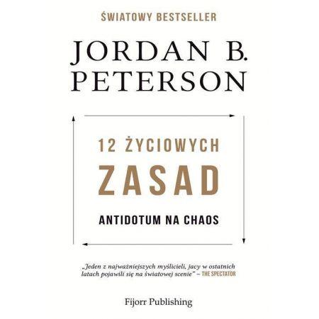 Jordan B. Peterson 12 życiowych zasad Antidotum na chaos
